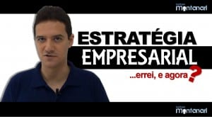 Estratégia Empresarial: Errei, e agora?
