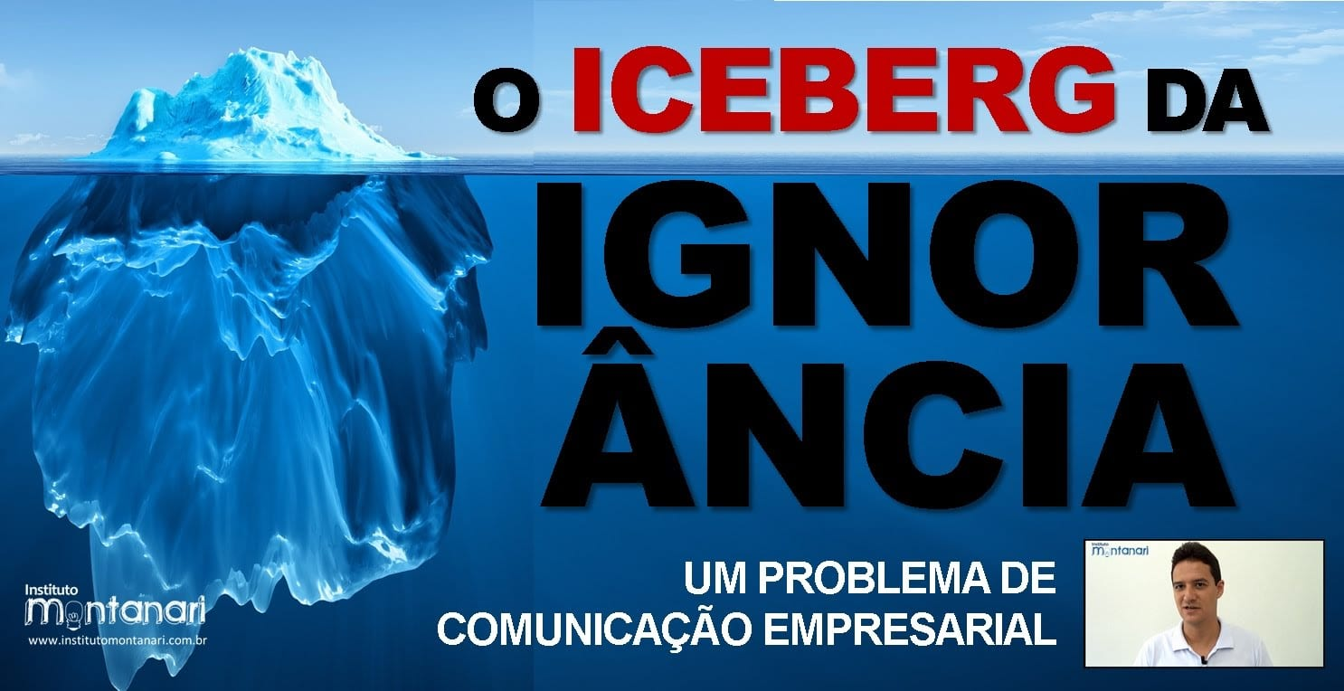 Comunicação Empresarial: o Iceberg da Ignorância