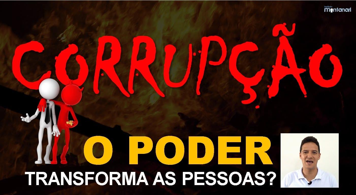 Corrupção: o PODER transforma as pessoas?