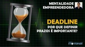 Mentalidade Empreendedora | Mindset Empreendedor | Deadline