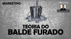Marketing: Teoria do Balde Furado | Série #Marketing Video 01