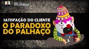 Satisfação do Cliente: Paradoxo do Palhaço | Série #Marketing Video 03