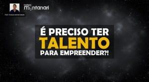 É preciso ter talento para empreender