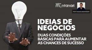 Ideias de Negócios: duas condições…