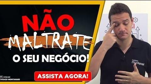 NÃO MALTRATE O SEU NEGÓCIO!