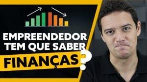 Empreendedor TEM QUE SABER FINANÇAS? | Gestão Financeira