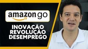 AMAZON GO: Inovação, Revolução e DESEMPREGO?