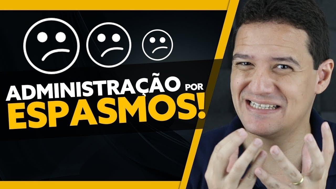 Administração por ESPASMOS!