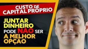 JUNTAR DINHEIRO pode NÃO ser a MELHOR OPÇÃO! CUSTO DE CAPITAL PRÓPRIO