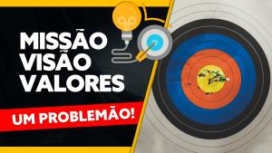 MISSÃO VISÃO E VALORES – PROBLEMÃO