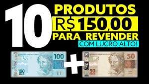 10 Coisas para comprar por 150 reais e revender