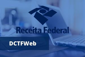 Guia completo sobre DCTFWeb: O que é, Prazos e Transmissão