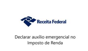 É preciso declarar auxílio emergencial no imposto de renda