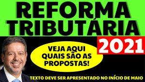 Reforma Tributária 2021: Lira diz que texto deve ser apresentado dia 3 de maio