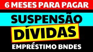 DÍVIDAS: Pagamento Empréstimo BNDES suspenso por 6 meses