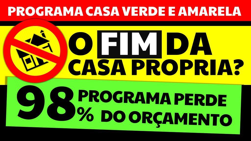 PROGRAMA CASA VERDE E AMARELA FIM DA CASA PRÓPRIA PROGRAMA PERDE 98% DO ORÇAMENTO