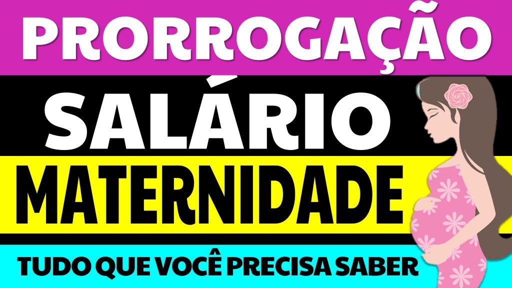 PRORROGAÇÃO DO SALÁRIO-MATERNIDADE
