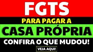 Read more about the article FGTS para pagar a casa própria: Confira o que mudou