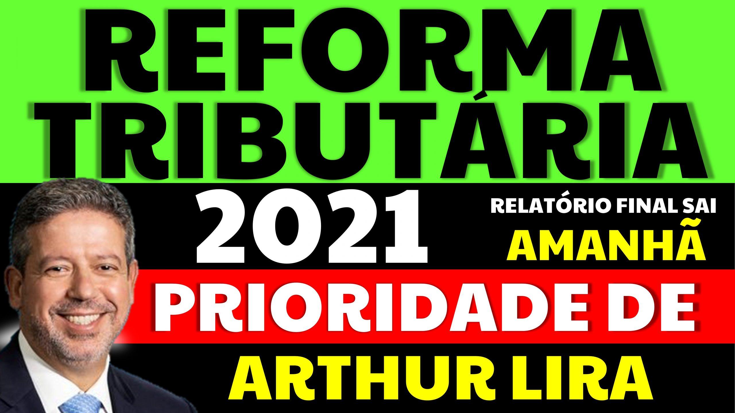 Reforma Tributária é a prioridade para Arthur Lira