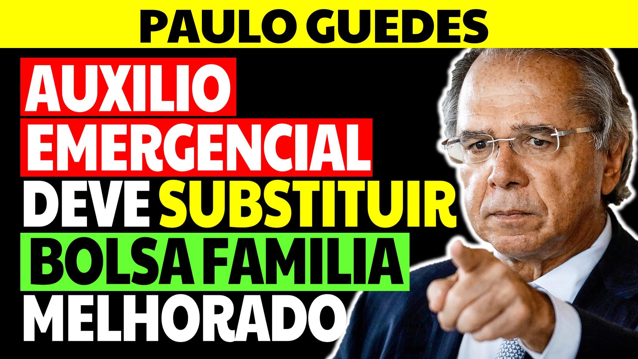 Paulo Guedes: Auxílio Emergencial deve ser substituído por Bolsa Família 2021 Melhorado