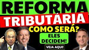 Read more about the article Como será a Reforma Tributária 2021? Lira, Pacheco e Guedes decidem!