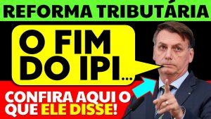 Read more about the article Fim do IPI: Bolsonaro fala sobre a Reforma Tributária