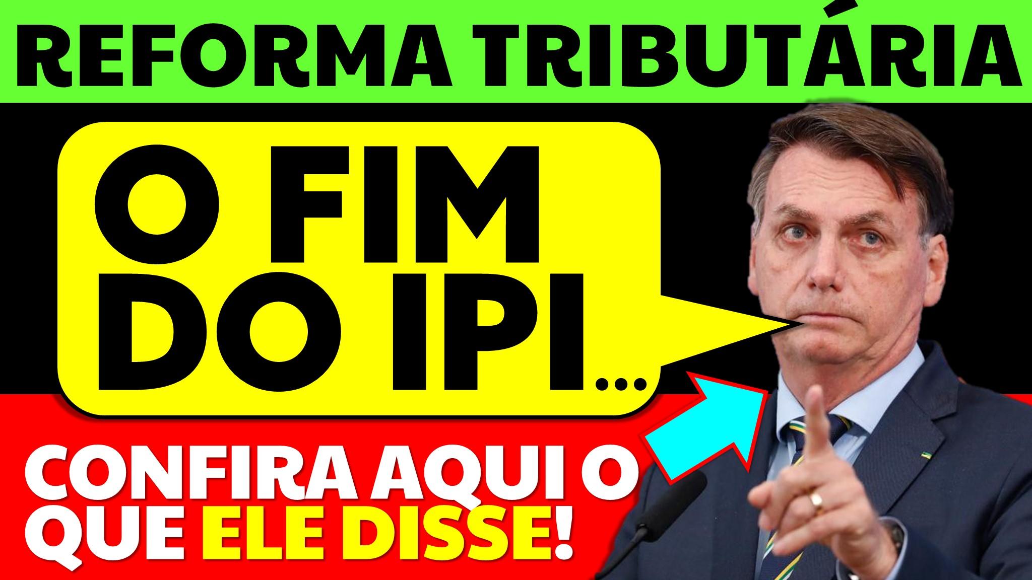 BOLSONARO FIM DO IPI... REFORMA TRIBUTÁRIA 2021