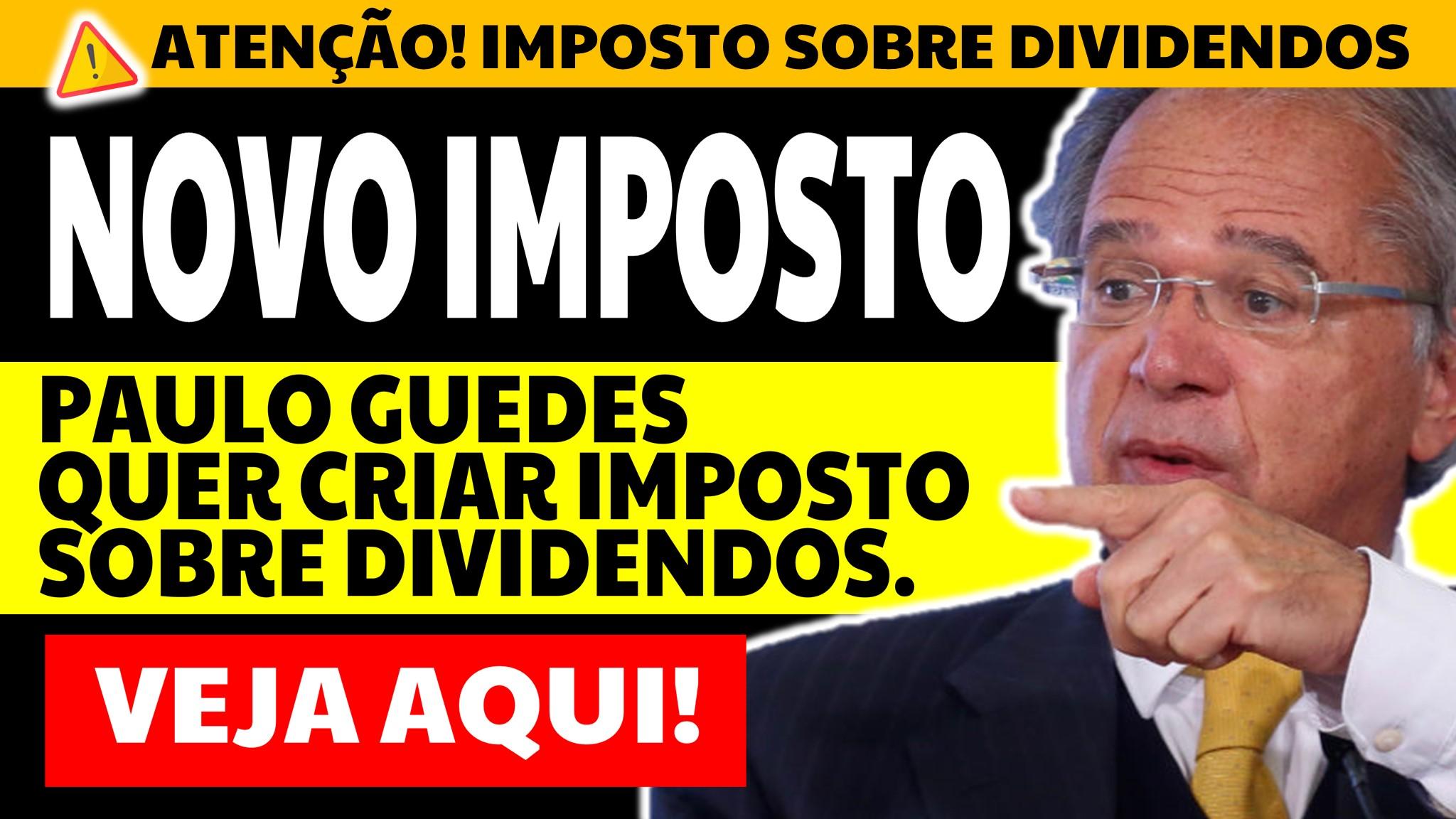 [NOVO IMPOSTO] Imposto sobre Dividendos: Guedes quer incluir tributação na Reforma Tributária
