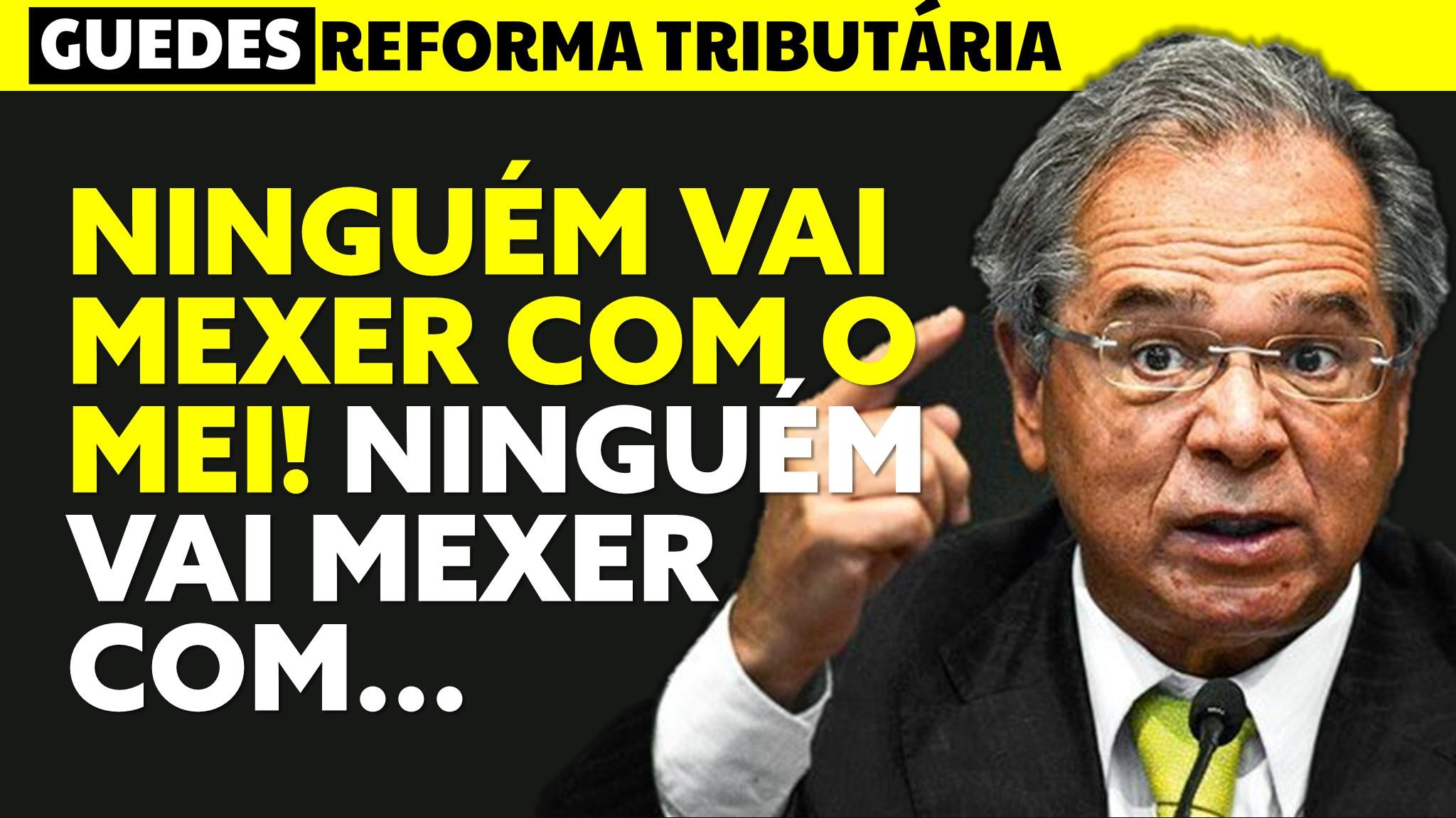"""You are currently viewing """"Ninguém vai mexer no MEI"""", Paulo Guedes falou sobre a Reforma Tributária MEI e Simples"""