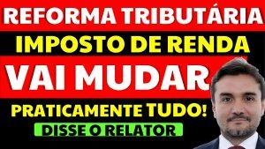 """Read more about the article Reforma tributária e Imposto de Renda: """"Vai mudar praticamente tudo"""", diz o relator"""