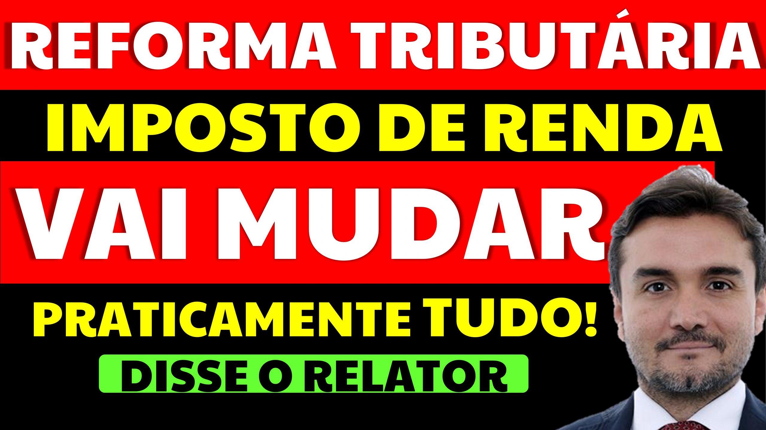"""You are currently viewing Reforma tributária e Imposto de Renda: """"Vai mudar praticamente tudo"""", diz o relator"""
