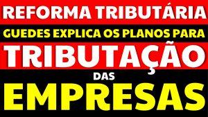 Read more about the article Reforma Tributária: Guedes explica seus planos para a tributação das empresas