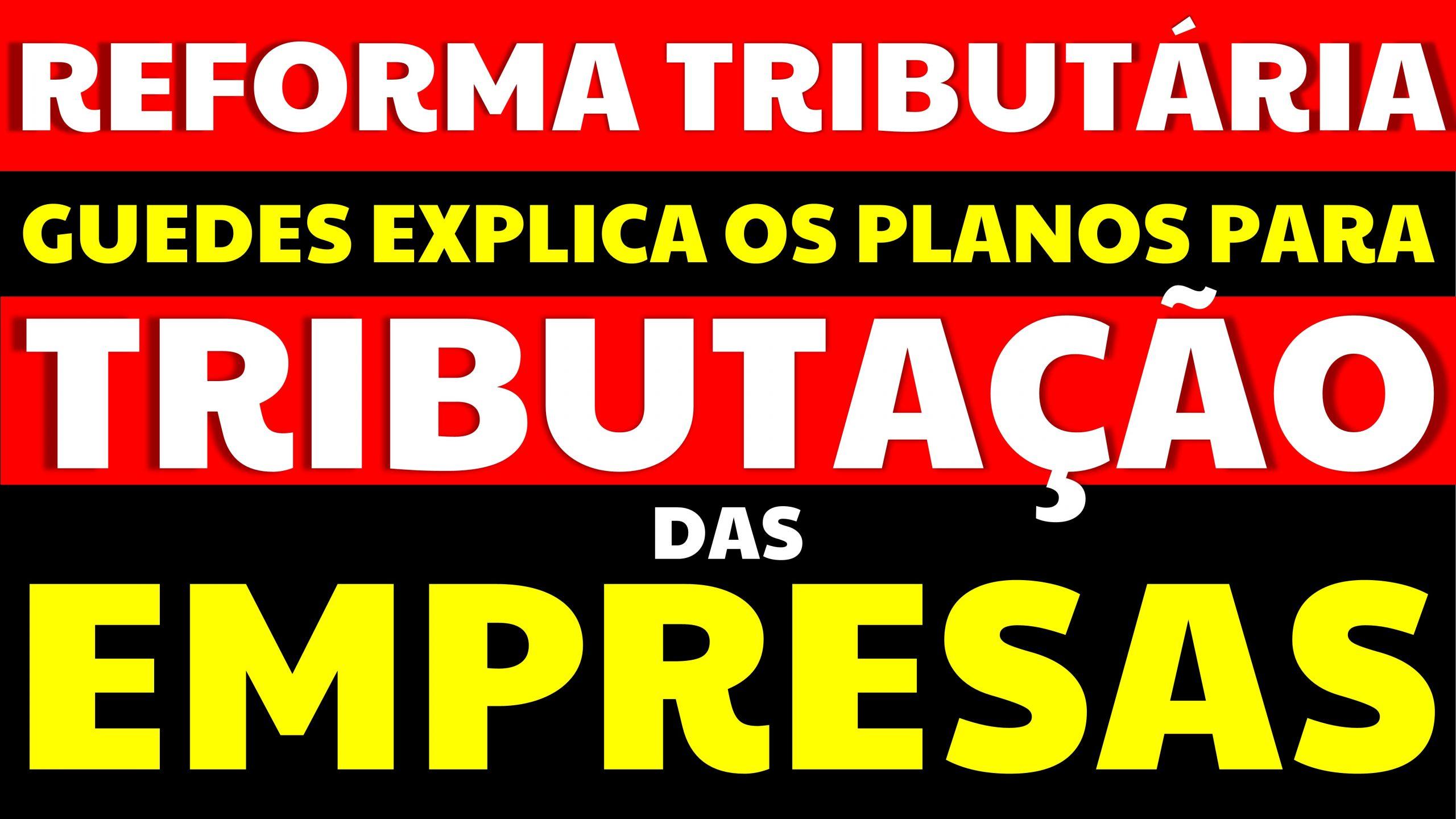 You are currently viewing Reforma Tributária: Guedes explica seus planos para a tributação das empresas